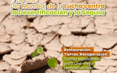 17 de junio, Día Mundial de la Lucha contra la Desertificación y la Sequía.